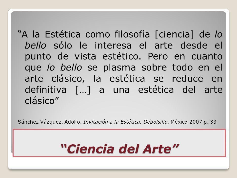 A la Estética como filosofía [ciencia] de lo bello sólo le interesa el arte desde el punto de vista estético. Pero en cuanto que lo bello se plasma sobre todo en el arte clásico, la estética se reduce en definitiva […] a una estética del arte clásico